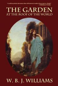 The Garden at the Roof of the World by W.B.J. Williams