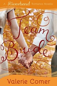 Team Bride: A Christian Romance by Valerie Comer