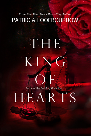 The King of Hearts (Part 4 of the Red Dog Conspiracy) by Patricia Loofbourrow