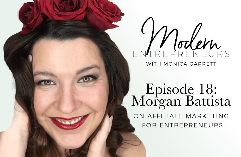Modern Entrepreneurs Podcast EP18 Morgan Battista on Affiliate Marketing for Entrepreneurs