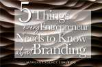 5 Things Entrepreneurs Need to Know About Branding