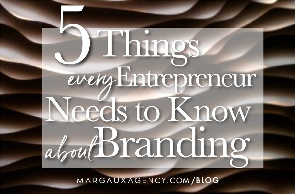 5 Things Every Entrepreneur Needs to Know About Branding | Margaux Agency