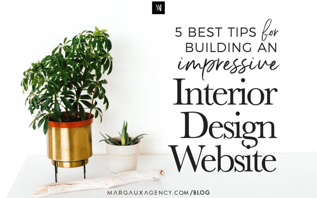 5 Best Tips to Build an Impressive Interior Design Website