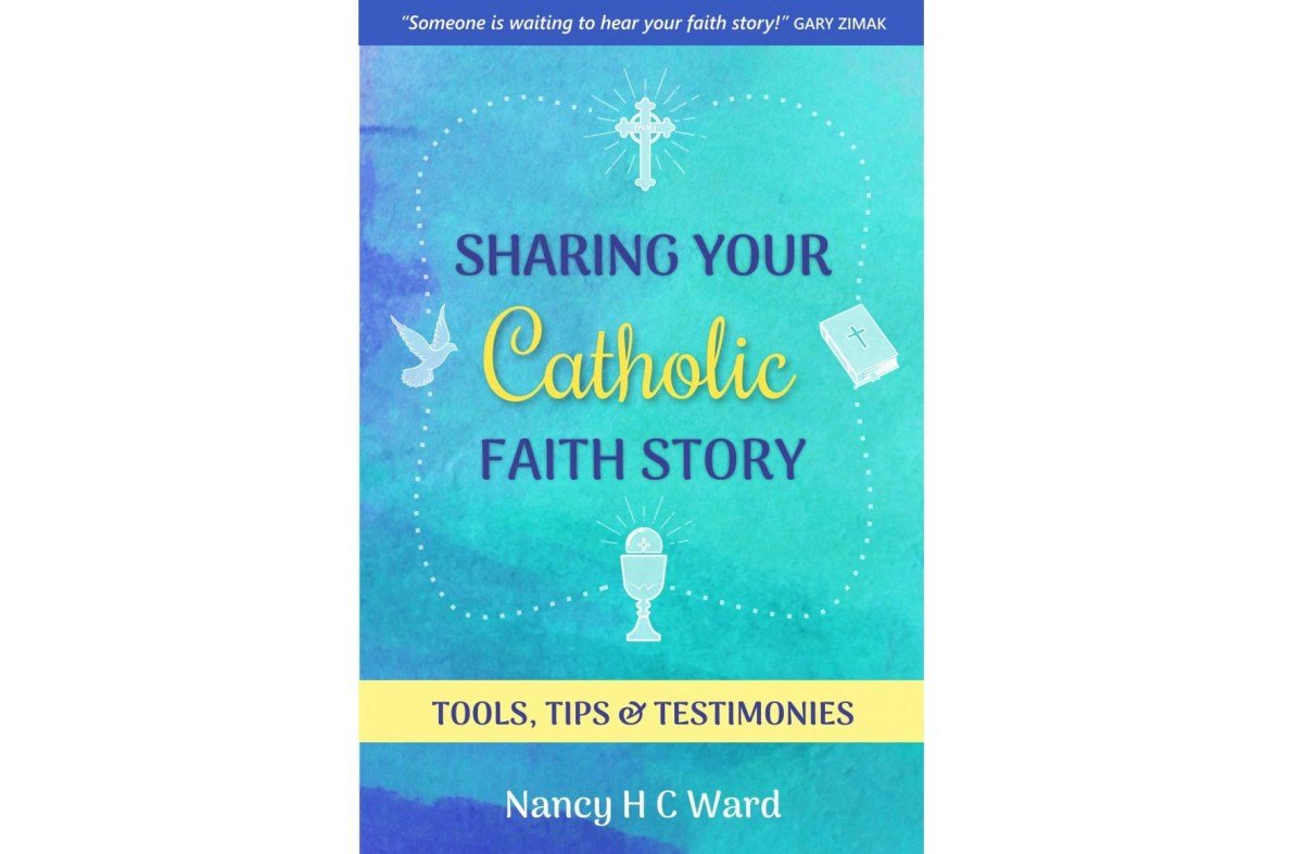 Why You – Yes, You! – Need to Share Your Catholic Faith Story – Marge Steinhage Fenelon