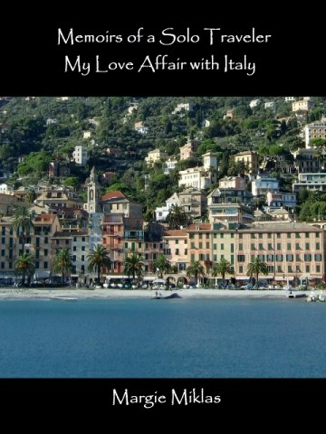 Memoirs of a Solo Traveler- My Love Affair with Italy by Margie Miklas
