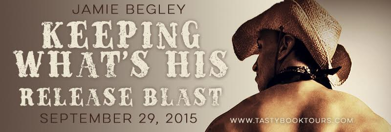 Release Blast! KEEPING WHAT'S HIS by Jamie Begley