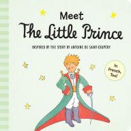 Meet the Little Prince inspired by The Little Prince ANTOINE DE SAINT-EXUPÉRY