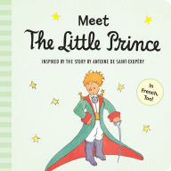 Meet the Little Prince inspired by The Little Prince ANTOINE DE SAINT-EXUPÉRY