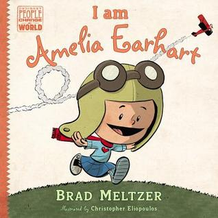 I am Amelia Earhart (Ordinary People Change the World) by Brad Meltzer