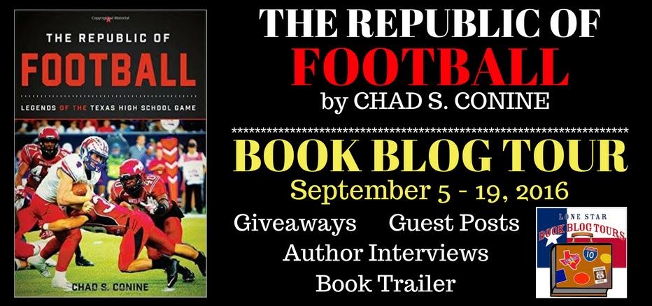 THE REPUBLIC OF FOOTBALL Legends of the Texas High School Game by Chad S. Conine