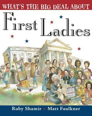 What's the Big Deal About First Ladies by Rubi Shamir & Matt Faulkner