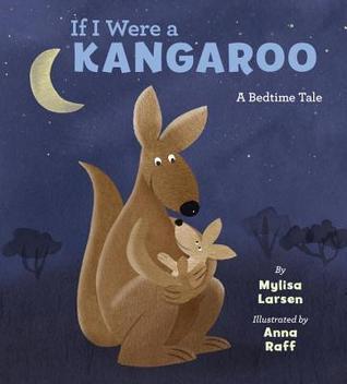 If I Were a Kangaroo (A Bedtime Tale) by Mylisa Larsen