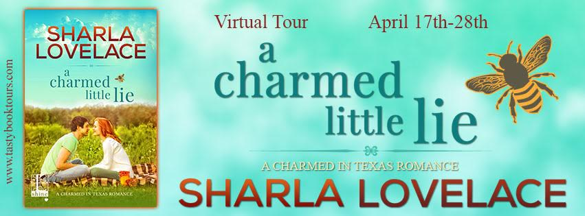 A CHARMED LITTLE LIE Charmed in Texas #1 by: Sharla Lovelace