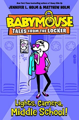 Baby Mouse Tales from the Locker: Lights, Camera, Middle School by JENNIFER L. HOLM & MATTHEW HOLM