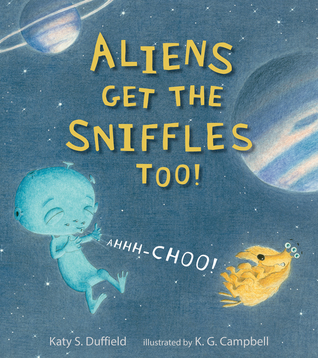 Aliens Get the Sniffles Too! Ahhh-Choo! by Katy Duffield