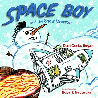 Space Boy and the Snow Monster by Dian Curtis Regan and illustrated by Robert Neubecker