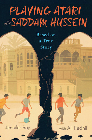 Playing Atari with Saddam Hussein (Based on a True Story) by Jennifer Roy