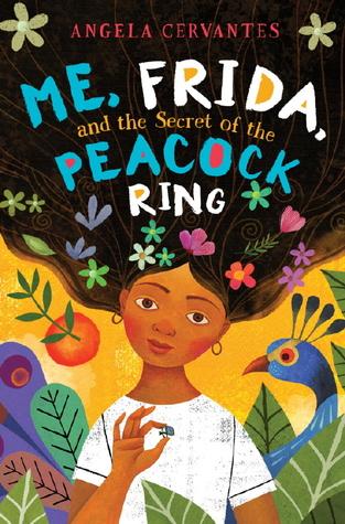 Me, Frida and the Secret Peacock by Angela Cervantes