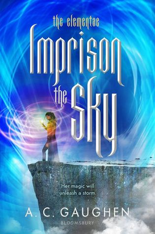 Imprison the Sky by A.C. Gaughen