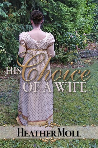 His Choice of Wife: A Pride and Prejudice Variation by Heather Moll