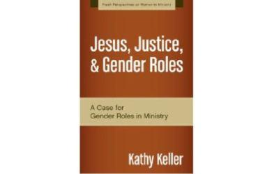 "A Critique of Kathy Keller's ""Jesus, Justice and Gender Roles"""