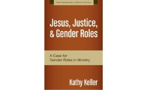 "A Critique of Kathy Keller's ""Jesus, Justice and Gender Roles"""