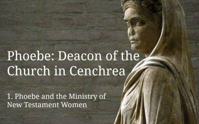 (1) Phoebe: Deacon of the Church in Cenchrea