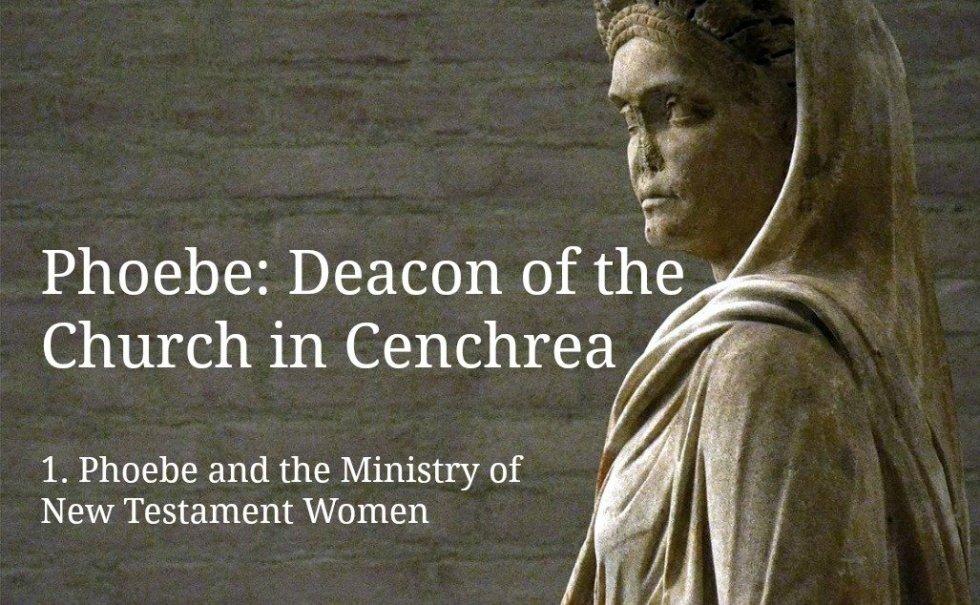 Phoebe, Romans 16, deacon diakonos diakonia diacre New Testament women