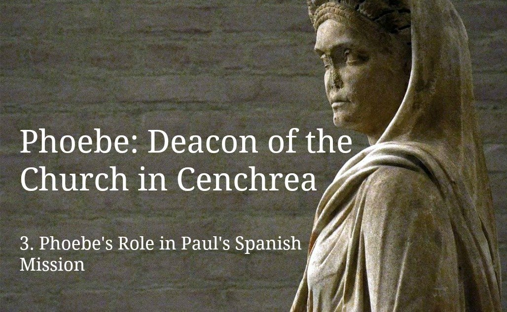 (3) Phoebe: Deacon of the Church in Cenchrea