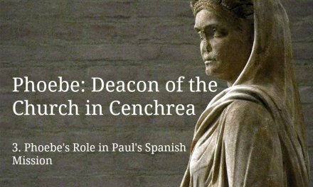 (3) Phoebe: Deacon of the Church in Cenchrea