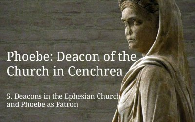 (5) Phoebe: Deacon of the Church in Cenchrea