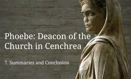 (7) Phoebe: Deacon of the Church in Cenchrea
