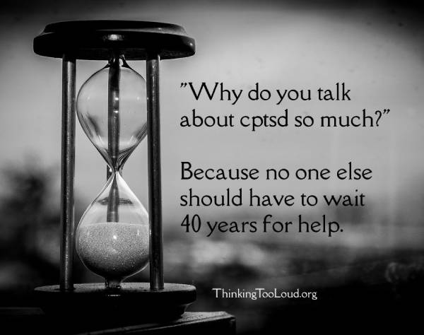 """Why do you talk about cptsd so much?"" ""Because no one else should have to wait 40 years for help."""