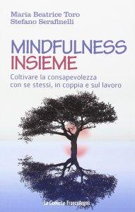Mindfulness insieme. Coltivare la consapevolezza con se stessi, in coppia e sul lavoro
