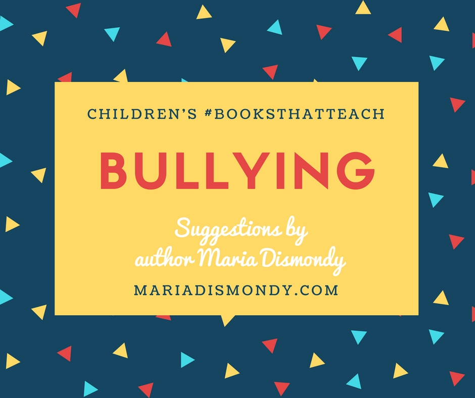 Children's #BooksThatTeach-Bullying - mariadismondy.com