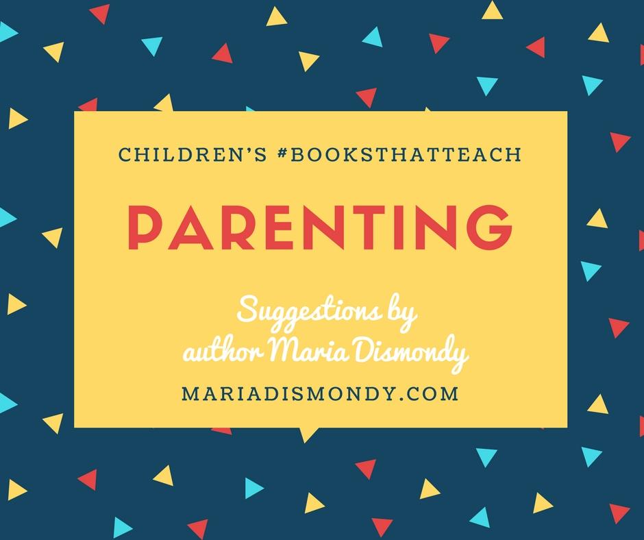 Children's #BooksThatTeach-Parenting - mariadismondy.com