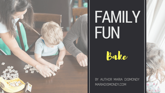 Family Fun: A Video Blog Series #8 Bake - mariadismondy.com