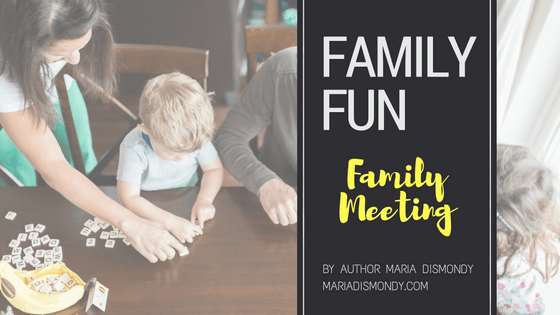 Family Fun: A Video Blog Series #6 Family Meeting - mariadismondy.com