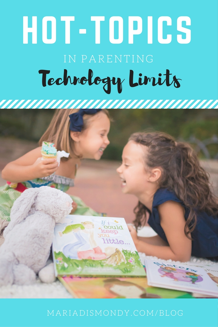 Hot Topics in Parenting-Technology Limits - mariadismondy.com