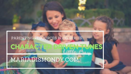 Parenting Resources-Character Driven Tunes - mariadismondy.com