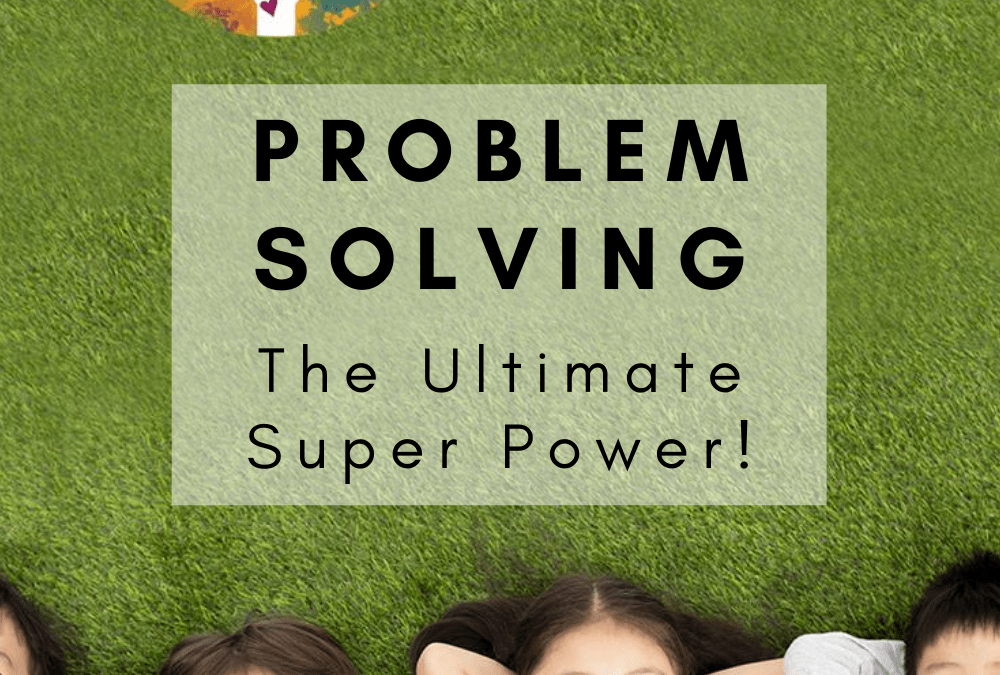 Teaching Problem Solving Skills – The Ultimate Super Power!