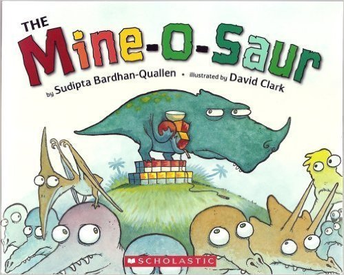 he Mine-O-Saur by Sudipta Bardhan-Quallen