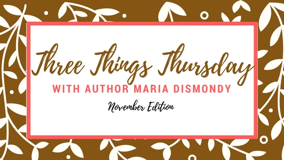 Three Things Thursday November - mariadismondy.com