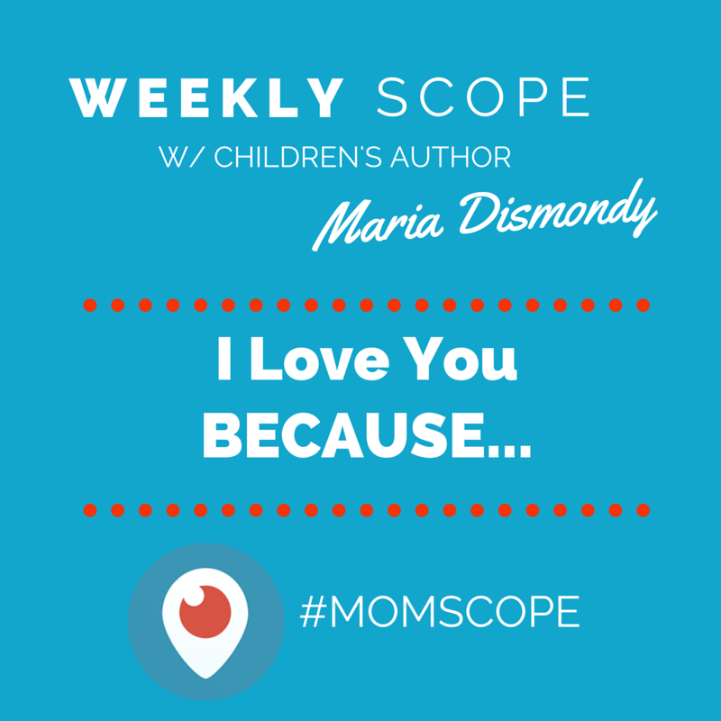 Weekly #momscope - I Love You Because…