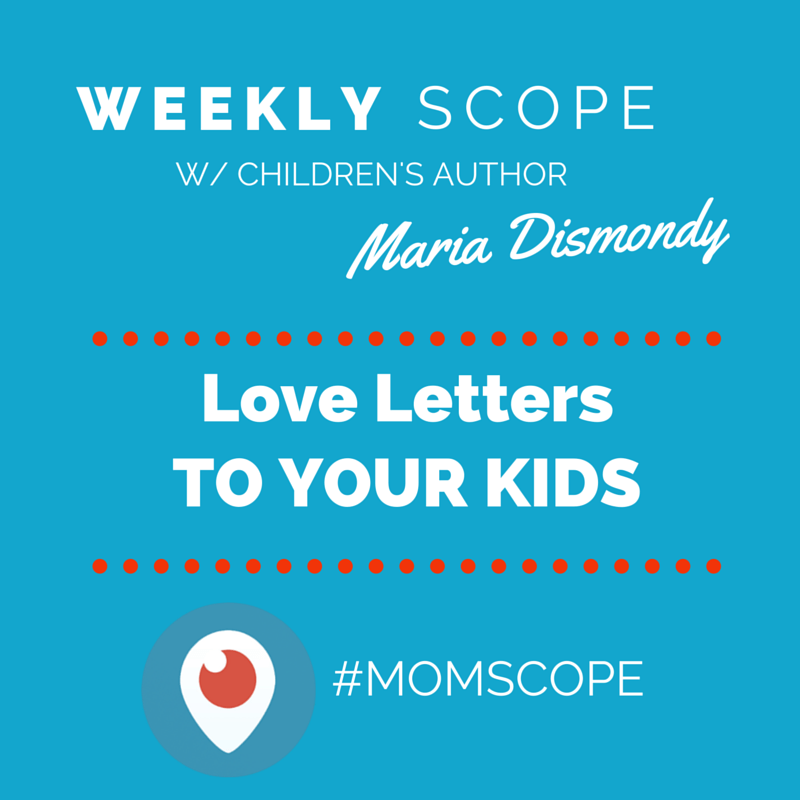 Weekly #momscope - Love Letters to Your Kids