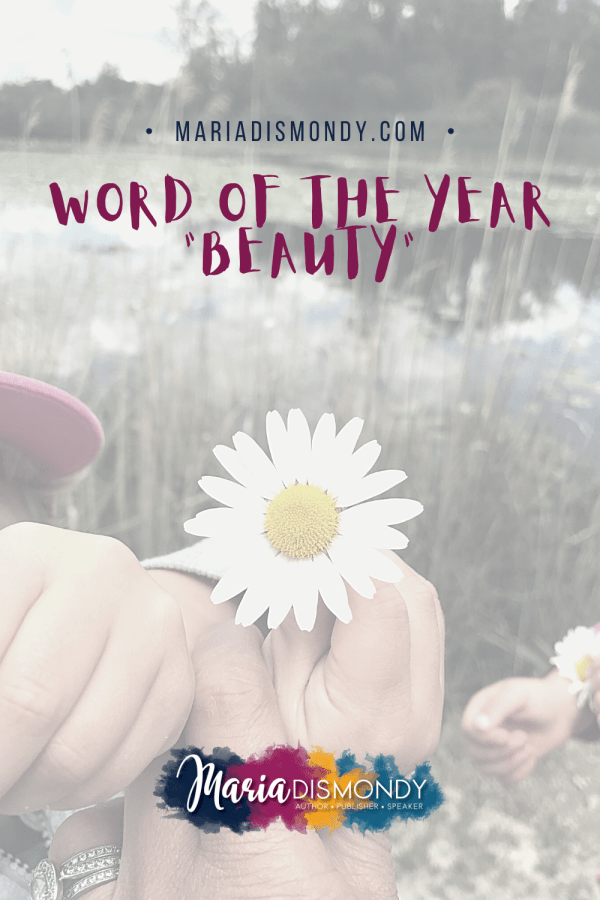 Word of the Year: Beauty. Every year I choose a word to focus on throughout the 365 days. #WordOfTheYear #Beauty #WordToFocus