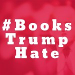 #BooksTrumpHate