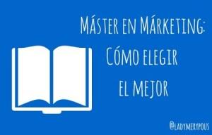 Máster en Marketing: cómo elegir el mejor