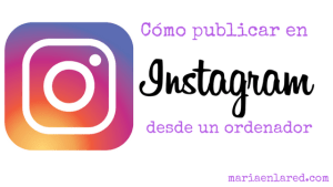 Cómo publicar en Instagram desde un ordenador