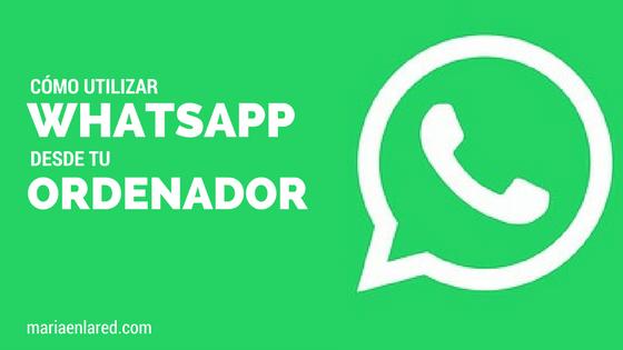 Cómo utilizar WhatsApp desde el ordenador